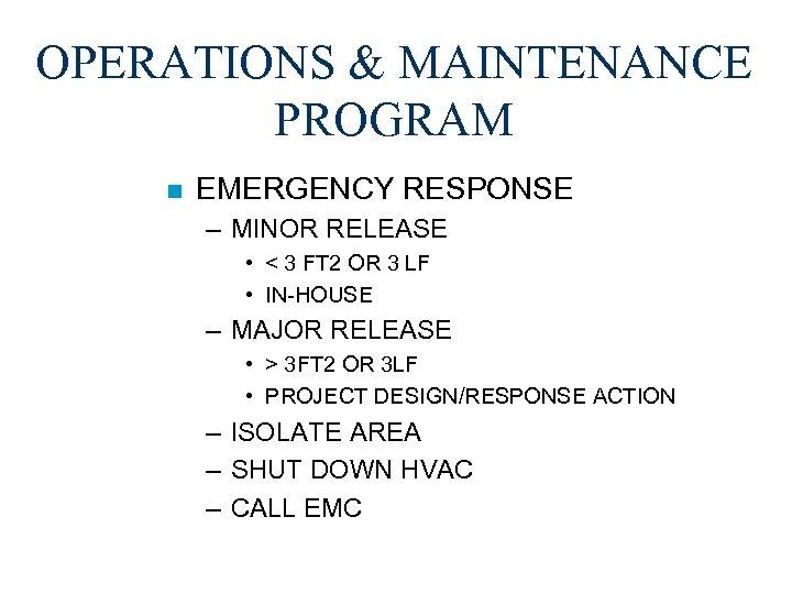 OPERATIONS & MAINTENANCE PROGRAM n EMERGENCY RESPONSE – MINOR RELEASE • < 3 FT