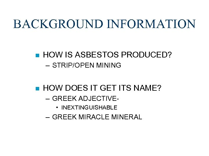 BACKGROUND INFORMATION n HOW IS ASBESTOS PRODUCED? – STRIP/OPEN MINING n HOW DOES IT