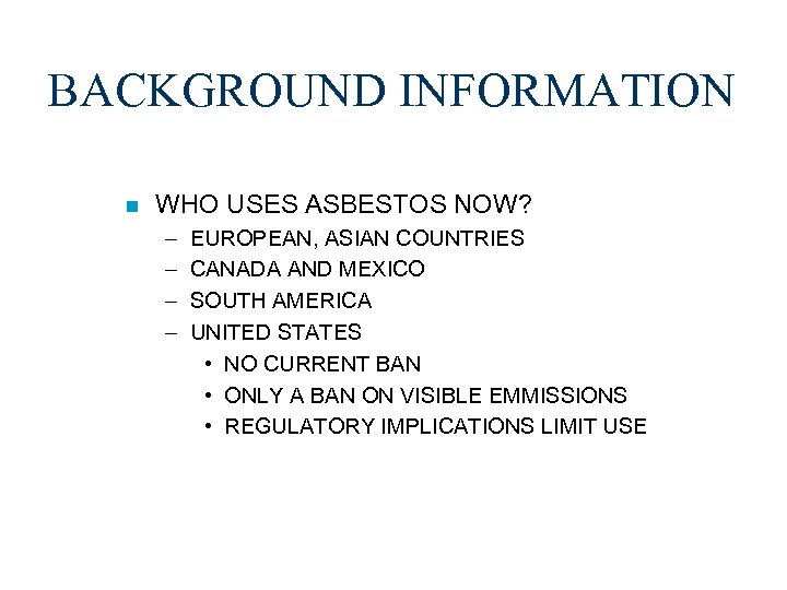 BACKGROUND INFORMATION n WHO USES ASBESTOS NOW? – – EUROPEAN, ASIAN COUNTRIES CANADA AND