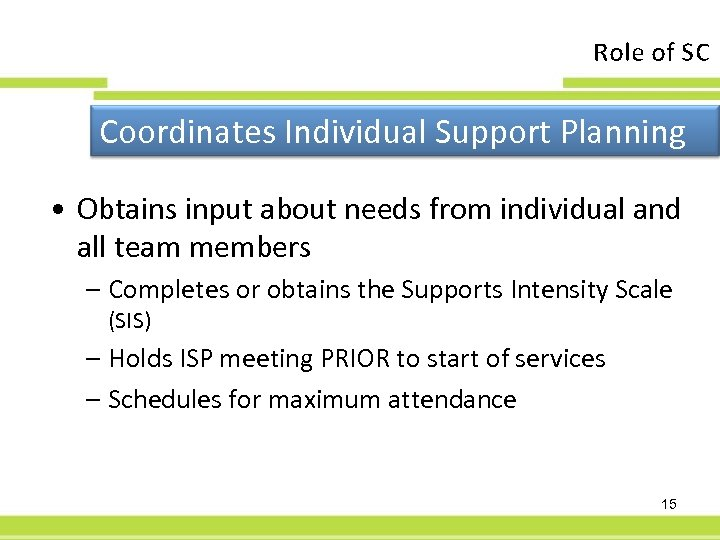 Role of SC Coordinates Individual Support Planning • Obtains input about needs from individual