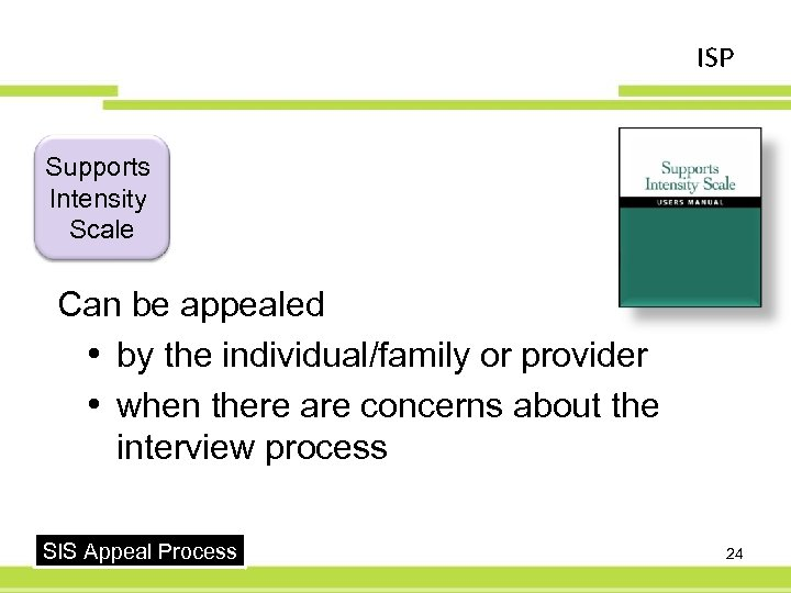 ISP Supports Intensity Scale Can be appealed • by the individual/family or provider •