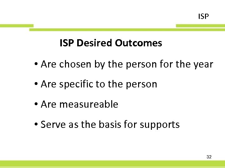 ISP Desired Outcomes • Are chosen by the person for the year • Are