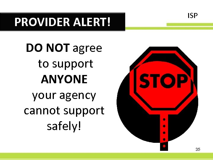 PROVIDER ALERT! ISP DO NOT agree to support ANYONE your agency cannot support safely!