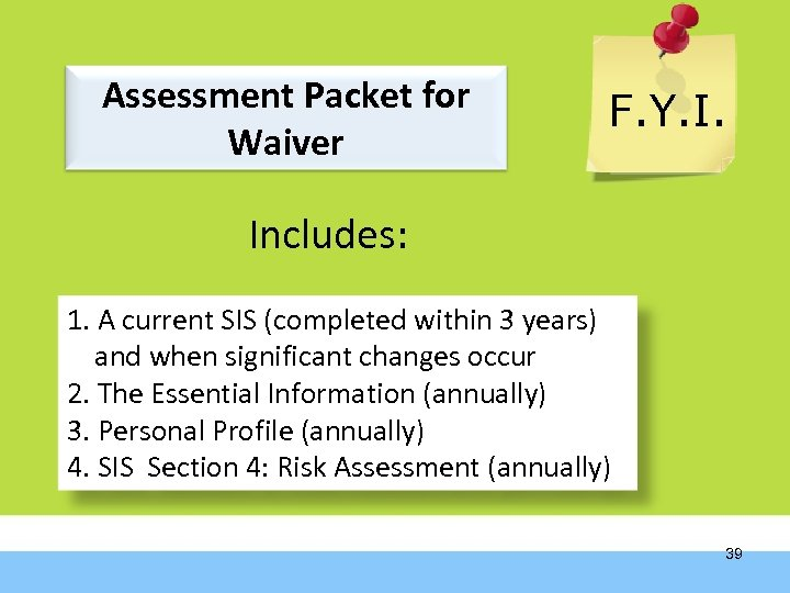 Assessment Packet for Waiver F. Y. I. Includes: 1. A current SIS (completed within