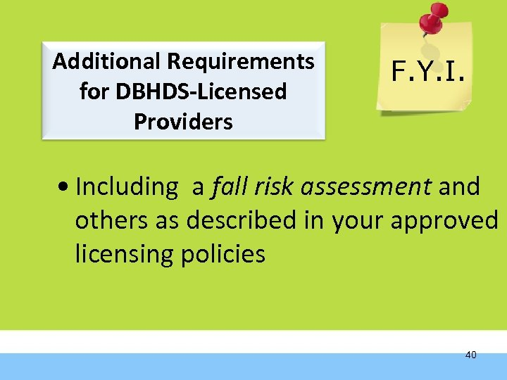 Additional Requirements for DBHDS-Licensed Providers F. Y. I. • Including a fall risk assessment