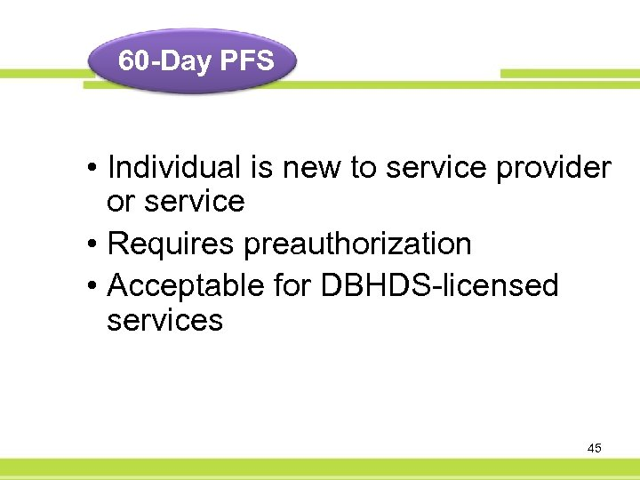 60 -Day PFS • Individual is new to service provider or service • Requires