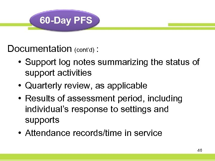 60 -Day PFS Documentation (cont'd) : • Support log notes summarizing the status of
