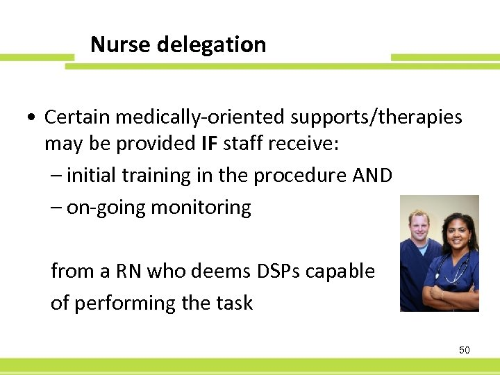 Nurse delegation 60 -Day PFS • Certain medically-oriented supports/therapies may be provided IF staff