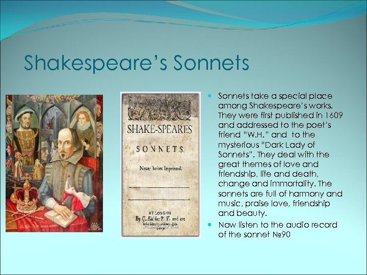 an analysis of the 12th sonnet from shakespeares sonnets published in 1609 The last sonnets are thought to be written to shakespeare's mistress, whom scholars awesomely call the dark lady the middle poems, though, of which sonnet 18 is the first, are generally thought to be love poems directed at a young man (check out sonnet 20, where this is more obvious.