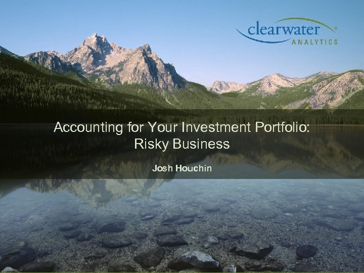 Accounting for Your Investment Portfolio: Risky Business Josh Houchin