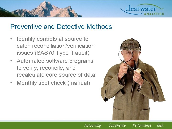 Preventive and Detective Methods • Identify controls at source to catch reconciliation/verification issues (SAS