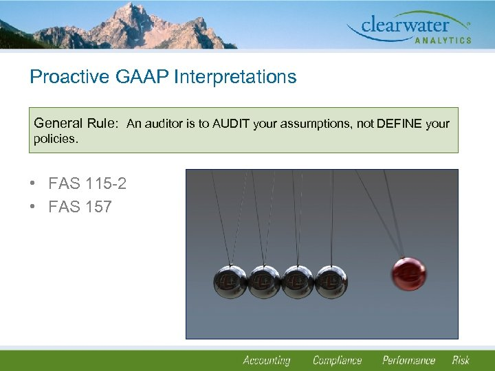 Proactive GAAP Interpretations General Rule: An auditor is to AUDIT your assumptions, not DEFINE