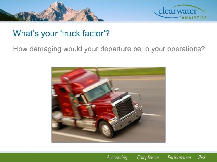 What's your 'truck factor'? How damaging would your departure be to your operations?