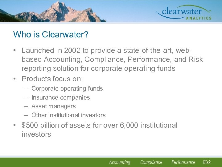 Who is Clearwater? • Launched in 2002 to provide a state-of-the-art, webbased Accounting, Compliance,