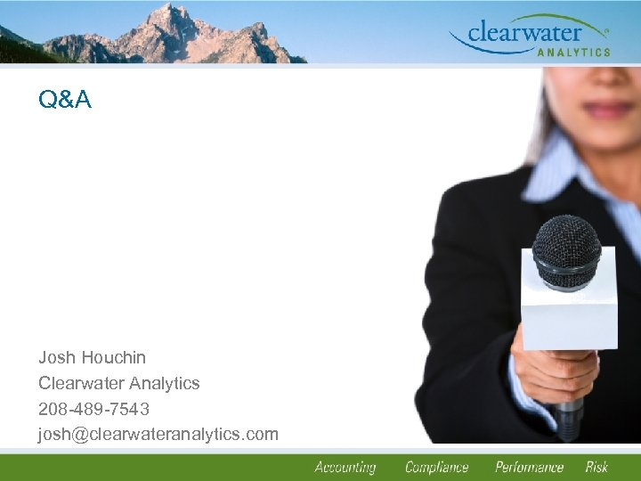 Q&A Josh Houchin Clearwater Analytics 208 -489 -7543 josh@clearwateranalytics. com