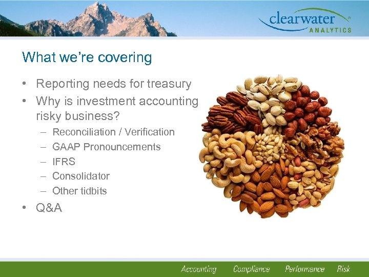 What we're covering • Reporting needs for treasury • Why is investment accounting risky