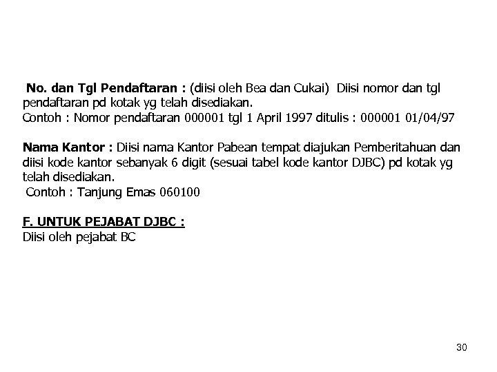No. dan Tgl Pendaftaran : (diisi oleh Bea dan Cukai) Diisi nomor dan