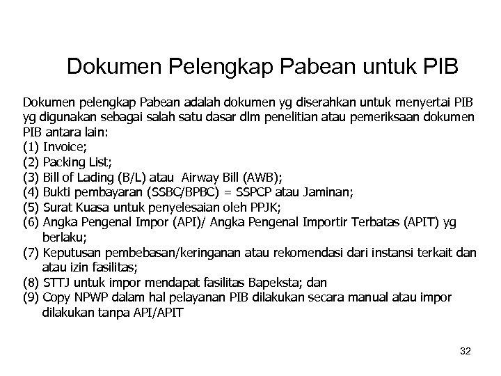Dokumen Pelengkap Pabean untuk PIB Dokumen pelengkap Pabean adalah dokumen yg diserahkan untuk menyertai
