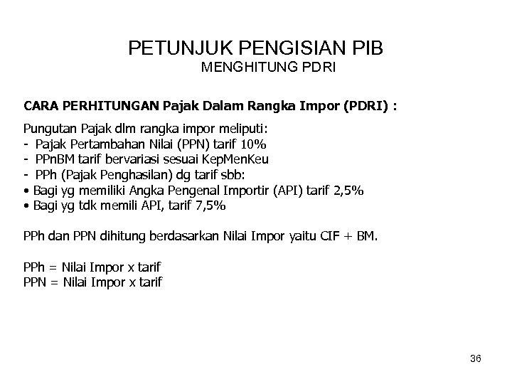 PETUNJUK PENGISIAN PIB MENGHITUNG PDRI CARA PERHITUNGAN Pajak Dalam Rangka Impor (PDRI) : Pungutan
