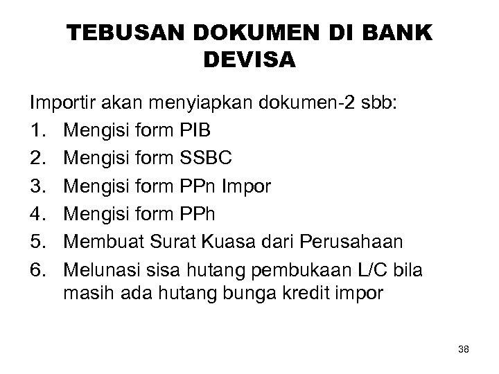 TEBUSAN DOKUMEN DI BANK DEVISA Importir akan menyiapkan dokumen-2 sbb: 1. Mengisi form PIB