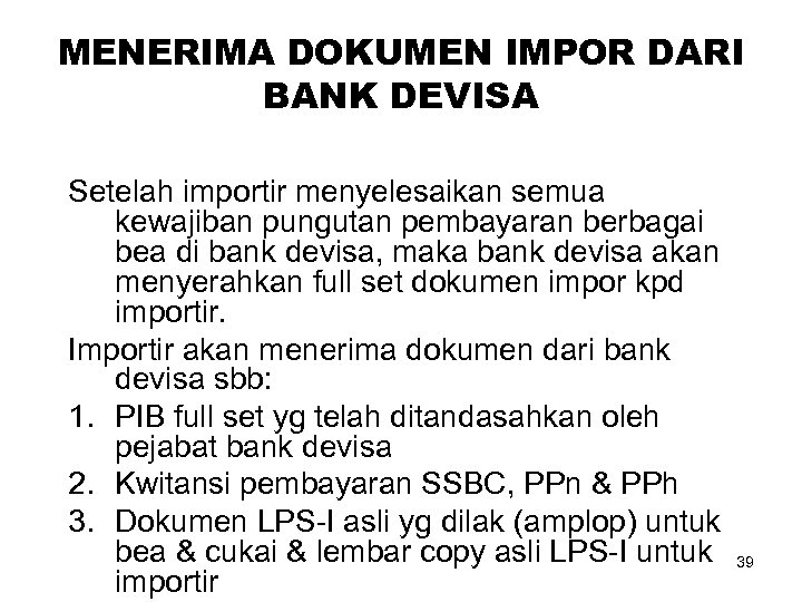 MENERIMA DOKUMEN IMPOR DARI BANK DEVISA Setelah importir menyelesaikan semua kewajiban pungutan pembayaran berbagai