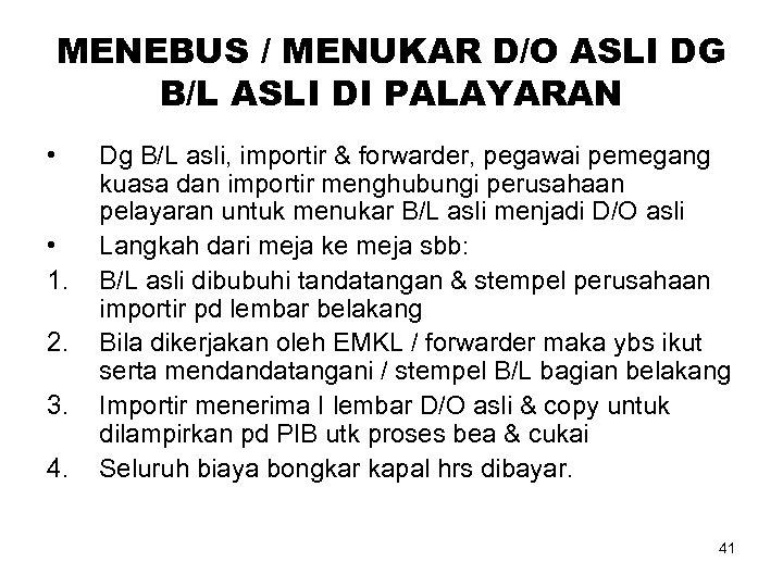 MENEBUS / MENUKAR D/O ASLI DG B/L ASLI DI PALAYARAN • • 1. 2.