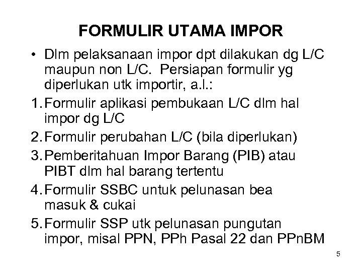 FORMULIR UTAMA IMPOR • Dlm pelaksanaan impor dpt dilakukan dg L/C maupun non L/C.