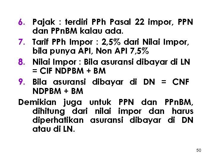 6. Pajak : terdiri PPh Pasal 22 impor, PPN dan PPn. BM kalau ada.