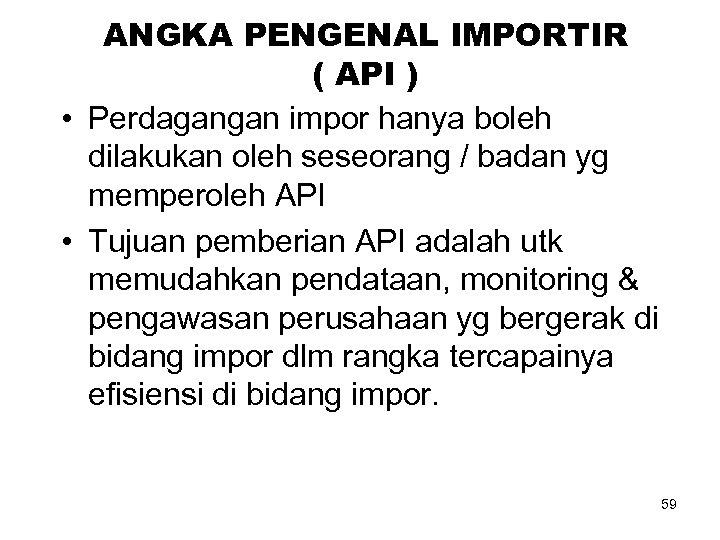 ANGKA PENGENAL IMPORTIR ( API ) • Perdagangan impor hanya boleh dilakukan oleh seseorang