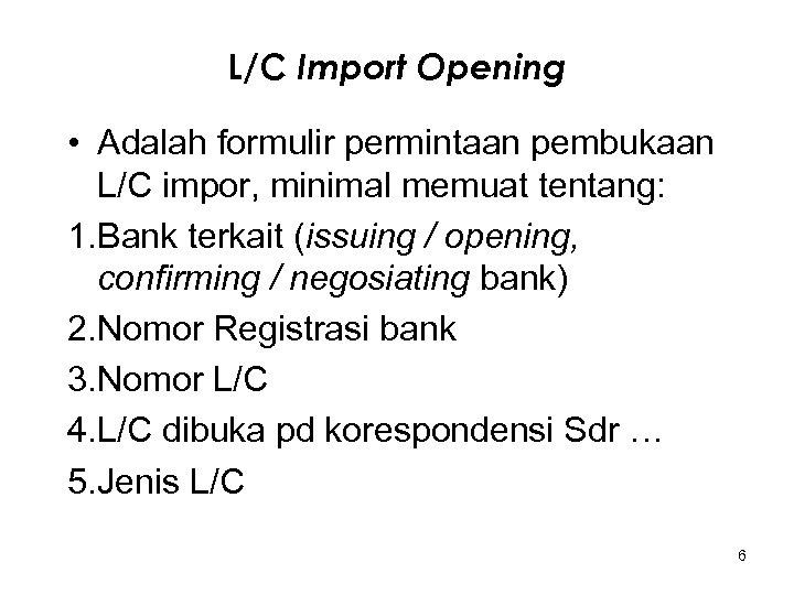 L/C Import Opening • Adalah formulir permintaan pembukaan L/C impor, minimal memuat tentang: 1.
