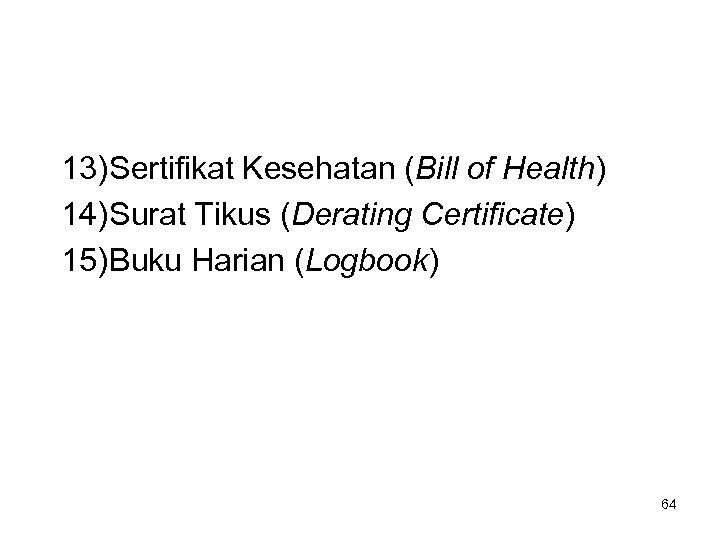 13) Sertifikat Kesehatan (Bill of Health) 14) Surat Tikus (Derating Certificate) 15) Buku Harian