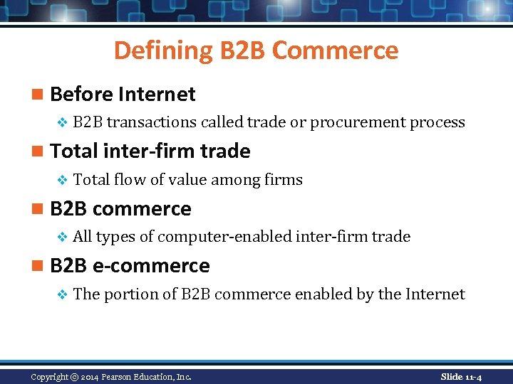 Defining B 2 B Commerce n Before Internet v B 2 B transactions called