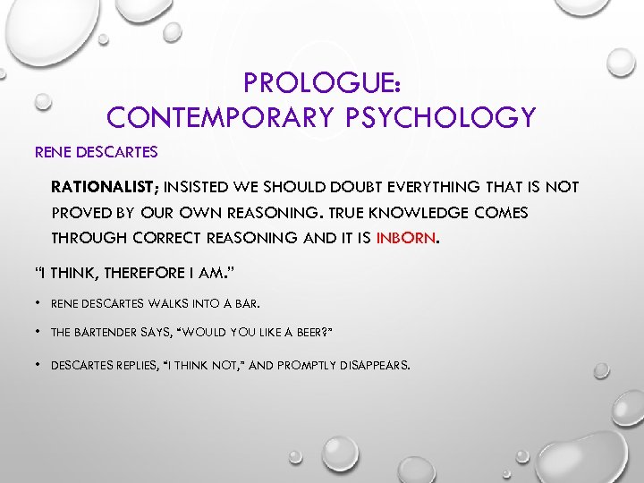 PROLOGUE: CONTEMPORARY PSYCHOLOGY RENE DESCARTES RATIONALIST; INSISTED WE SHOULD DOUBT EVERYTHING THAT IS NOT