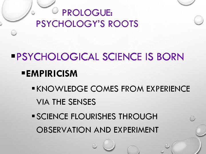 PROLOGUE: PSYCHOLOGY'S ROOTS §PSYCHOLOGICAL SCIENCE IS BORN § EMPIRICISM § KNOWLEDGE COMES FROM EXPERIENCE