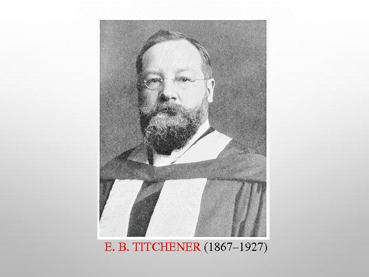 E. B. TITCHENER (1867– 1927)