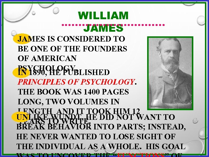 WILLIAM JAMES IS CONSIDERED TO BE ONE OF THE FOUNDERS OF AMERICAN PSYCHOLOGY. IN