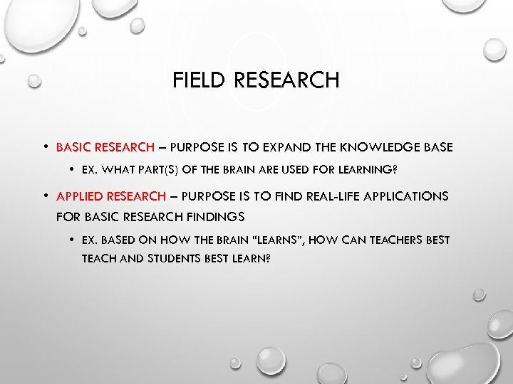 FIELD RESEARCH • BASIC RESEARCH – PURPOSE IS TO EXPAND THE KNOWLEDGE BASE •