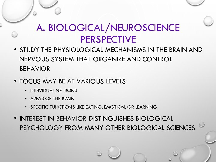 A. BIOLOGICAL/NEUROSCIENCE PERSPECTIVE • STUDY THE PHYSIOLOGICAL MECHANISMS IN THE BRAIN AND NERVOUS SYSTEM