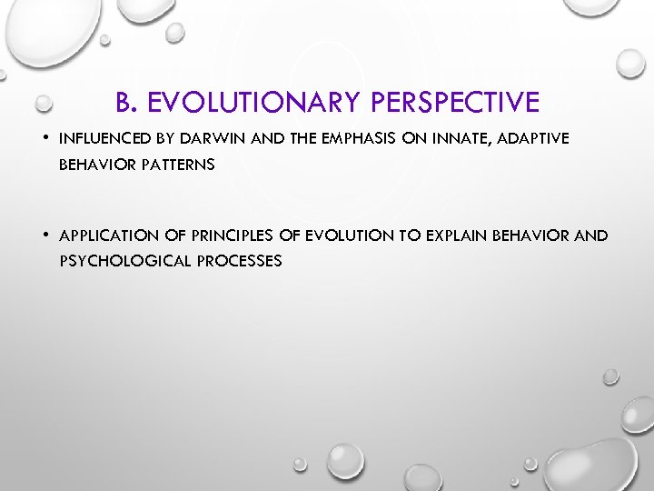 B. EVOLUTIONARY PERSPECTIVE • INFLUENCED BY DARWIN AND THE EMPHASIS ON INNATE, ADAPTIVE BEHAVIOR