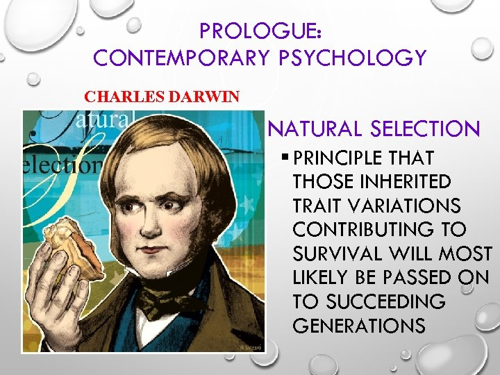 PROLOGUE: CONTEMPORARY PSYCHOLOGY CHARLES DARWIN § NATURAL SELECTION § PRINCIPLE THAT THOSE INHERITED TRAIT
