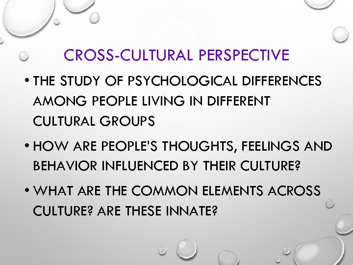 CROSS-CULTURAL PERSPECTIVE • THE STUDY OF PSYCHOLOGICAL DIFFERENCES AMONG PEOPLE LIVING IN DIFFERENT CULTURAL