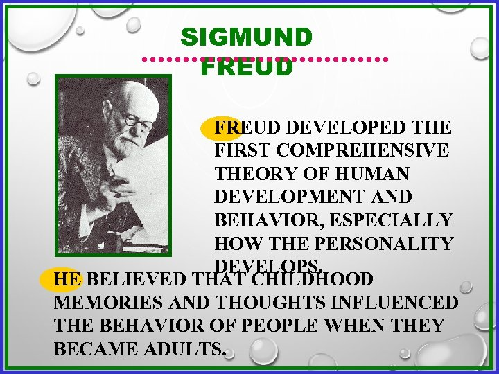 SIGMUND FREUD DEVELOPED THE FIRST COMPREHENSIVE THEORY OF HUMAN DEVELOPMENT AND BEHAVIOR, ESPECIALLY HOW