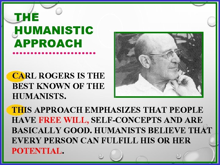THE HUMANISTIC APPROACH CARL ROGERS IS THE BEST KNOWN OF THE HUMANISTS. THIS APPROACH