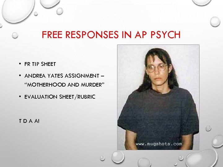 FREE RESPONSES IN AP PSYCH • FR TIP SHEET • ANDREA YATES ASSIGNMENT –