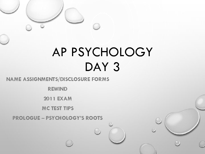AP PSYCHOLOGY DAY 3 NAME ASSIGNMENTS/DISCLOSURE FORMS REWIND 2011 EXAM MC TEST TIPS PROLOGUE
