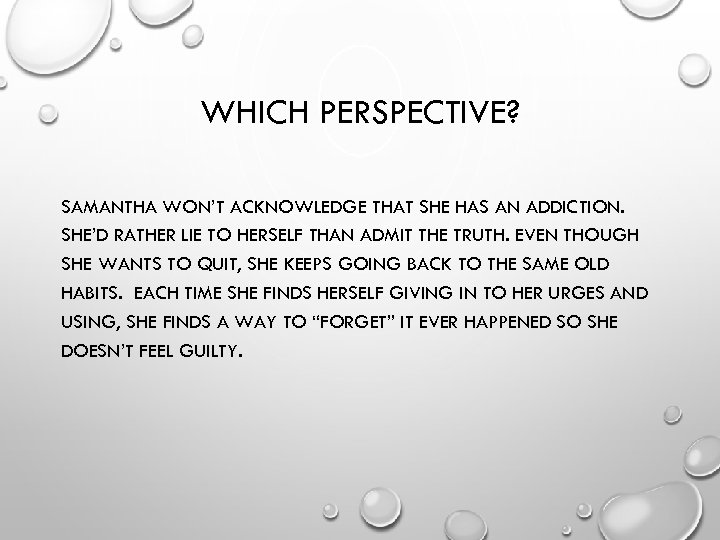 WHICH PERSPECTIVE? SAMANTHA WON'T ACKNOWLEDGE THAT SHE HAS AN ADDICTION. SHE'D RATHER LIE TO