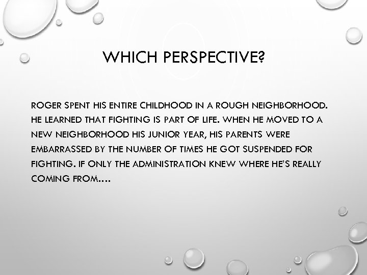 WHICH PERSPECTIVE? ROGER SPENT HIS ENTIRE CHILDHOOD IN A ROUGH NEIGHBORHOOD. HE LEARNED THAT