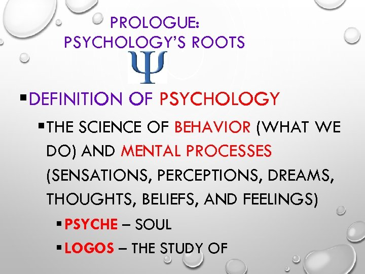 PROLOGUE: PSYCHOLOGY'S ROOTS §DEFINITION OF PSYCHOLOGY § THE SCIENCE OF BEHAVIOR (WHAT WE DO)