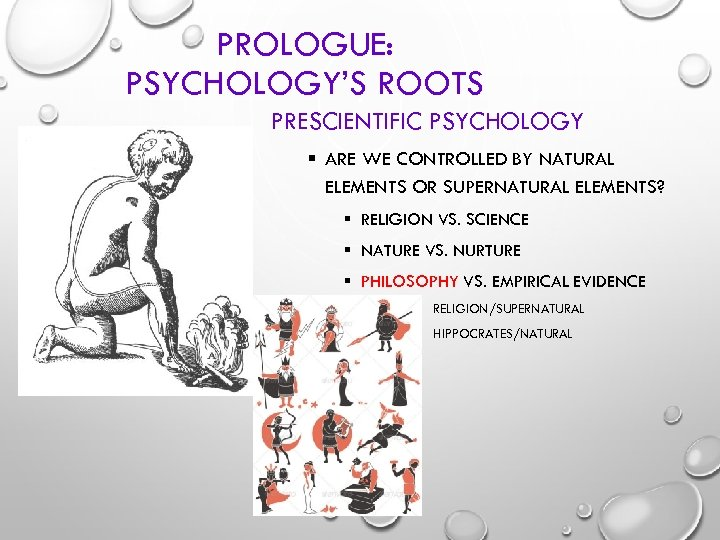 PROLOGUE: PSYCHOLOGY'S ROOTS PRESCIENTIFIC PSYCHOLOGY § ARE WE CONTROLLED BY NATURAL ELEMENTS OR SUPERNATURAL