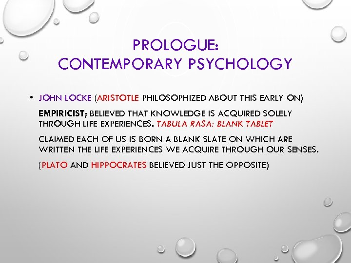 PROLOGUE: CONTEMPORARY PSYCHOLOGY • JOHN LOCKE (ARISTOTLE PHILOSOPHIZED ABOUT THIS EARLY ON) EMPIRICIST; BELIEVED